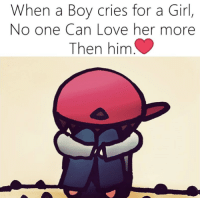 Boy Crying: When a Boy cries for a Girl,  No one Can Love her more  Then him