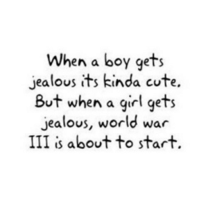 https://iglovequotes.net/: When a boy gets  jealous its kinda cute.  But when a girl gets  jealous, world war  III is about to start. https://iglovequotes.net/