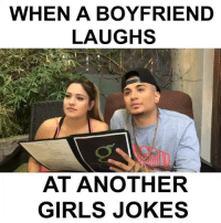 Girls, Memes, and Jokes: WHEN A BOYFRIEND  LAUGHS  AT ANOTHER  GIRLS JOKES follow my bro @lgndfrvr ‼️he's hilarious 😂 @lgndfrvr @lgndfrvr @lgndfrvr 🔥