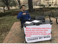 Beer, Funny, and True: When a child passes away from a  disease that could have beer  prevented by vaccines, the  parent s) should be charged with  murder  CHANGE MY MIND this isnt funny, but its true
