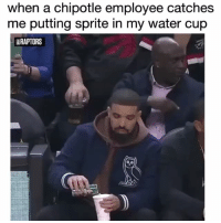 Chipotle, Funny, and Lmao: when a chipotle employee catches  me putting sprite in my water cup  aRAPTORS Lmao😂😂