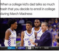 College, Dad, and March Madness: When a college kid's dad talks so much  trash that youdecide to enroll in college  during March Madness  UCK  KENTI  KENT  29 KENTUCKY 165  3UCLA  SOUTH  2ND 39.4 17