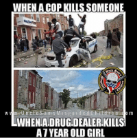 Memes, Girl, and Old: WHEN A COP KILLS SOMEONE  Est  1775  WHENADRUG DEALER.KILIS  A7YEAR OLD GIRL Nothing to see here folks just move along