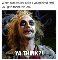 Funny, Beetlejuice, and Coworkers: When a coworker asks if you're tired and  you give them this look  thinkimfunny  YA THINK?! Less talky more coffee Cheryl☕️ girlsthinkimfunnytwitter beetlejuice needcoffee wednesdayvibes yathink