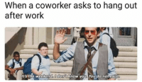 22 Hilarious Workplace Memes Everyone Should See: When a coworker asks to hang out  after work  It s the weekenddon't Know you You do notiexist 22 Hilarious Workplace Memes Everyone Should See