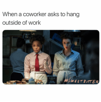 Work, Starz, and Watch: When a coworker asks to hang  outside of work  WEETPITTER Susan? I don't know her 👋🏻 Can't wait to watch SweetBitter May 6th on @STARZ. @sweetbitter_stz ad