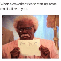 Funny, Hush, and Face: When a coworker tries to start up some  small talk with you..  DONT  Do IT Hush your frickin face Sharon😑 girlsthinkimfunnytwitter mondayvibes coworkerprobs shh stfu dontdoit nonikehere