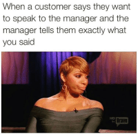 Memes, Bravo, and 🤖: When a customer says they want  to speak to the manager and the  manager tells them exactly what  you said  HD  by  Bravo Suck it up buttercup 😗 Follow @thespeckyblonde @thespeckyblonde @thespeckyblonde @thespeckyblonde