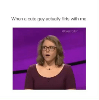 Crush, Cute, and Girl Memes: When a cute guy actually flirts with me  @basicbitch Tag a friend and their crush! Let's have some fun!
