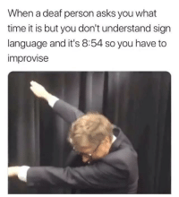 Sign Language, Time, and Asks: When a deaf person asks you what  time it is but you don't understand sign  language and it's 8:54 so you have to  improvise <p>7:17 PST</p>