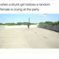 Crying, Drunk, and Funny: when a drunk girl notices a random  female is crying at the party Finesser 😂