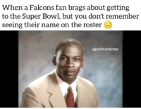 Memes, 🤖, and Panther: When a Falcons fan brags about getting  to the Super Bowl, but you don't remember  seeing their name on the roster  Capanthersarmy Smh ······················································································· panthers carolinapanthers football nfl camnewton lukekuechly espn keeppounding panthersnation panthernation panthersarmy