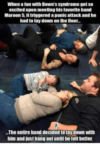 Lay's, Memes, and Down Syndrome: When a fan with Down's syndrome got so  excited upon meeting his favorite band  Maroon 5, ittriggered a panicattack and he  had to lay down on the floor...  ..The entire band decided tolaydown with  him and justhang out until he felt better.