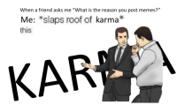 """Africa, Memes, and Karma: When a friend asks me """"What is the reason you post memes?""""  Me: *slaps roof of karma  this  KAR"""