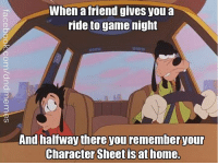 Unforgivable.   -Law  #flashback: When a friend gives you a  ride to game night  And halfway there you remember your  Character Sheet is at home. Unforgivable.   -Law  #flashback