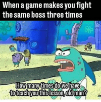 When a game makes you fight  the same boss three times  e same boss thee times  many timesdo wehave  toteachyoutfhislesson,dldman? OLD MAN Leave a like and comment :D ➖➖➖➖➖➖➖➖➖➖➖➖➖➖➖ 👇Follow my backups👇 @memes_are_notme @thesavagepostz123 ➖➖➖➖➖➖➖➖➖➖➖➖➖➖➖ 🚫⬇Hashtags ignore⬇🚫 games lol funny love dank meme dankmemes lit followforfollow fun games videogames friends girls youtube dailymemes savage memes hood squad fallout like share love memes humor gaming jokes ay like comedian followme god