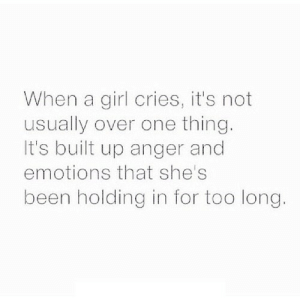 Girl, Been, and Net: When a girl cries, it's not  usually over one thing.  It's built up anger and  emotions that she's  been holding in for too long https://iglovequotes.net/