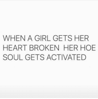 Ladies we must support each other during times of hoeness, UNLESS said hoe is being a hoe with another woman's man then we must frown upon the hoeness. Get it? 💁🏼 TheseAreTheRules @crazy_bitches_unite: WHEN A GIRL GETS HER  HEARTBROKEN HER HOE  SOUL GETS ACTIVATED Ladies we must support each other during times of hoeness, UNLESS said hoe is being a hoe with another woman's man then we must frown upon the hoeness. Get it? 💁🏼 TheseAreTheRules @crazy_bitches_unite
