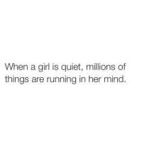 Girl, Quiet, and Mind: When a girl is quiet, millions of  things are running in her mind.