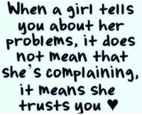 Memes, Girl, and Mean: When a girl tells  uou about her  Problems, i+ does  not mean that  she's complaining.  i+ Means she  trusts you V