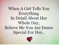 Memes, Girl, and Believe Me You: When A Girl Tells You  Everything  In Detail About Her  Whole Day,  Believe Me You Are Damn  Special For Her