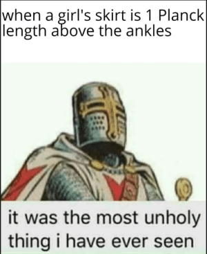 Girls, Thot, and Dank Memes: when a girl's skirt is 1 Planck  length above the ankles  it was the most unholy  thing i have ever seen OUT OF MY SIGHT THOT THOU DOST INFECT MY SIGHT!