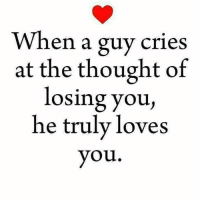 ❤️❤️: When a guy cries  at the thought of  losing you,  he truly loves  you ❤️❤️