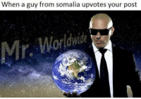 """Memes, Http, and Somalia: When a guy from somalia upvotes your post <p>Mr Worldwide memes. Can I get an evaluation? via /r/MemeEconomy <a href=""""http://ift.tt/2raCKEQ"""">http://ift.tt/2raCKEQ</a></p>"""