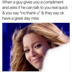 """Af, Ass, and Curving: When a guy gives you a compliment  and asks if he can talk to you real quick  & you say """"no thank u"""" & they say ok  have a great day miss thearielnoel:  gunzonyatmblr:  pinkcookiedimples:  gahhhdamn:  goldenpoc:  Yo, this sad ass post but it's true af. I just love it when a guy treats me with the respect I deserve and not entitled to my existence lmaooo  omg I love this. There was this one day I was literally getting harassed, cat called, approached by unwanted guys all day and finally while I was on my way home that night, right around the corner from my house, this guy walks by and he's like """"I love your haircut"""" and I'm like """"thanks :)"""" and he's like """"I'd love to take you out sometime"""" and I'm like """"no thank you"""" and he was like """"ok love, get home safely"""" and walked away and I literally wanted to cry because I just wish every guy accepted a curve like that lmao  #ACCEPTYOCURVES2KFOREVER  I stand by this!!!!  I know cause if you accept your curve you might get a change of heart…MIGHT."""