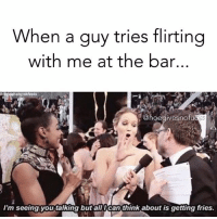 With extra cheese 🙃: When a guy tries flirting  with me at the bar...  Choe givesnofu  I'm seeing you talking but all ICan think about is getting fries. With extra cheese 🙃