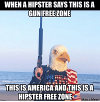 Hipster, Meme, and Memes: WHEN A HIPSTER SAYS THIS ISA  GUNIFREEZONE  THISISAMERICAAND THISISA  HIPSTER FREE ZONE  Make a Meme+ Black Rifle Coffee Company - Coffee, Freedom, MEMES!! #blackriflecoffee #coffee #americascoffee