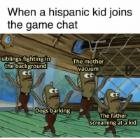 Dogs, Memes, and The Game: When a hispanic kid joins  the game chat  0  @cumcell  siblings fighting in  The mother  the background  vacuum  Dogs barking  The father  screaming at a kid MW2 flashbacks via /r/memes https://ift.tt/2SROlD8