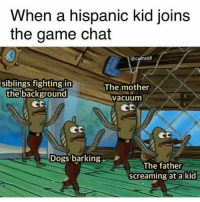 Dogs, Facts, and Memes: When a hispanic kid joins  the game chat  @cumcell  siblings fightingin  the background  The mother  vacuum  CD  Dogs barking  The father  screaming at a kid Facts or nah 😂😂😂 @thehoodtube
