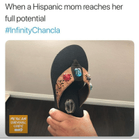 Mexican: When a Hispanic mom reaches her  full potential  #InfinityChancla  MEXICAN  SURVIVAL  CUIDE