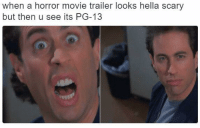 Horror Movies, Dank Memes, and Horror: when a horror movie trailer looks hella scary  but then u see its PG-13