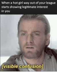 There must be a mistake: When a hot girl way out of your league  starts showing legitimate interest  in you  visible confusion] There must be a mistake