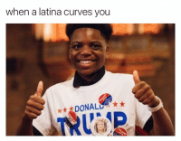 <p>Build that wall (via /r/BlackPeopleTwitter)</p>: when a latina curves you <p>Build that wall (via /r/BlackPeopleTwitter)</p>