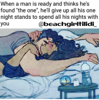 Memes, 🤖, and One Night Stand: When a man is ready and thinks he S  found the one, he'll give up all his one  night stands to spend all his nights with  Cabeachgirltilidi  you The search is over. 🌠❤❤❤❤ (This does not depict domestic abuse whatsoever. I do not post or support such treatment. Keep those comments to yourselves.) _____________________ Rp @beachgirltilidi_
