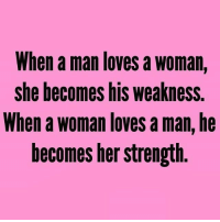 Facts, Memes, and Relationships: When a man loves a woman  she becomes his weakness.  When a woman loves a man, he  becomes her strength. facts woman women strongwoman strongwomen inspiration romantic relationship relationships lady ladies girlfriend realtalk realdeal reallife tagafriend strong positivevibes female couples souls soulmates soul iloveyou ilovehim female quotesdaily couple couplegoals she