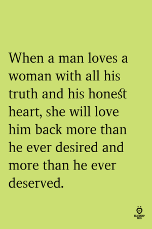 Desired: When a man loves a  woman with all his  truth and his honeśt  heart, she will love  him back more than  he ever desired and  more than he ever  deserved
