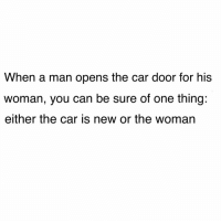 🍿: When a man opens the car door for his  woman, you can be sure of one thing:  either the car is new or the woman 🍿