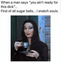 """Memes, Dick, and Sugar: When a man says """"you ain't ready for  this dick""""...  First of all sugar balls... I snatch souls. 😂😂😂😂 sugarballs certifiedsoulsnatcher shepost♻♻ via @robinhoodofmemes"""