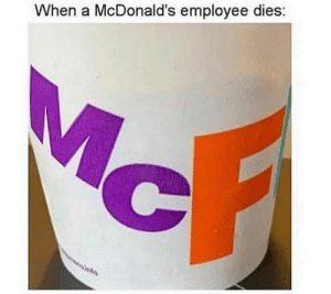 Can I get uhhh: When a McDonald's employee dies: Can I get uhhh