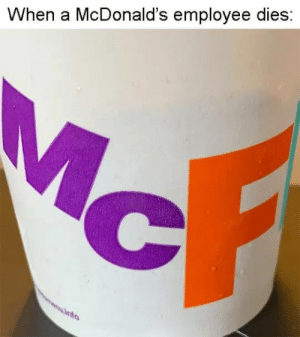 Dinosaur, McDonalds, and Tumblr: When a McDonald's employee dies discordsparkle:  glittery-dinosaur: What does this even mean   It means you McPress McF to McPay McRespects
