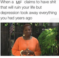 Fam, Funny, and Life: When a MF claims to have shit  that will ruin your life but  depression took away everything  you had years ago  IG nochitke I'm dying inside anyways fam 😥😟