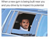 Drive By, Gym, and Drive: When a new gym is being built near you  and you drive by to inspect its potential  @fuck_cardi Gotta make sure it's certified for gains. @fuck_cardio