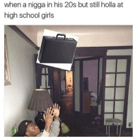 Memes, 🤖, and High School: when a nigga in his 20s but still holla at  high school girls Ally OOP Tag 3 friends • ➫➫➫ Follow @Genuineguy_ for more funny posts daily!