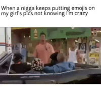 Crazy, Emoji, and Funny: When a nigga keeps putting emojis on  my girl's pics not knowing m crazy 😂😂😂 Do we have a problem. dontbeamenace marlonwayans funniest15seconds Created by @i_meme_well Email: funniest15seconds@yahoo.com Youtube: funniest15seconds Website: www.viralcypher.com
