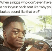 "Yo, Hell, and Back: When a nigga who don't even have  a car in your back seat like ""why yo  brakes sound like that bro?"" Oh hell nah! 🤬😂 https://t.co/2aDfET5HXT"