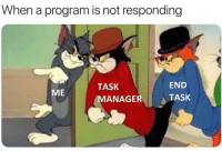 Invest, Program, and Manager: When a program is not responding  END  TASK  MANAGER ATASK  ME